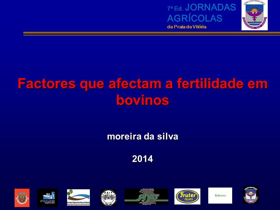 Factores que afectam a fertilidade em bovinos moreira da silva 2014 7ª Ed. JORNADAS AGRÍCOLAS da Praia da Vitória