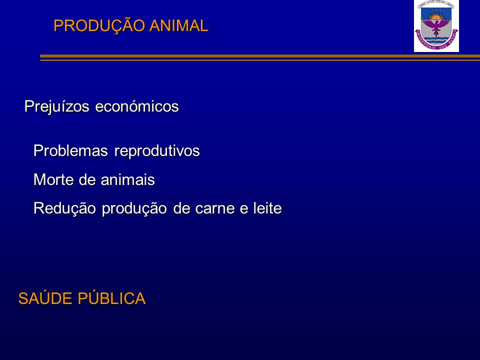 Problemas reprodutivos Morte de animais Redução produção de carne e leite Prejuízos económicos PRODUÇÃO ANIMAL SAÚDE PÚBLICA