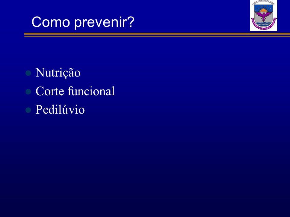 Como prevenir? Nutrição Corte funcional Pedilúvio