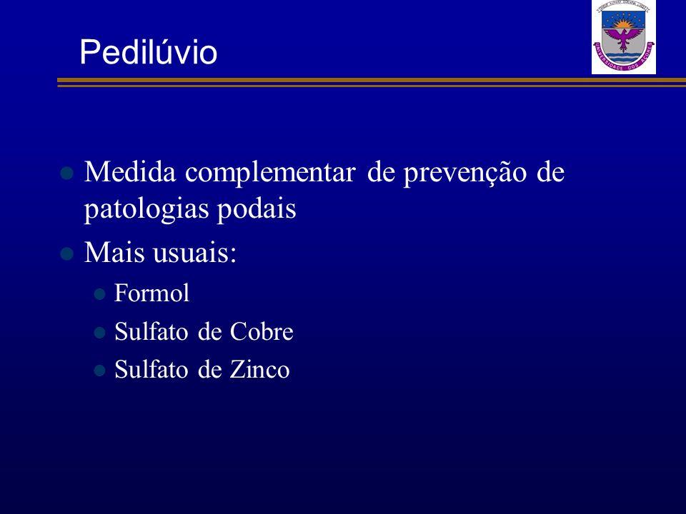 Medida complementar de prevenção de patologias podais Mais usuais: Formol Sulfato de Cobre Sulfato de Zinco