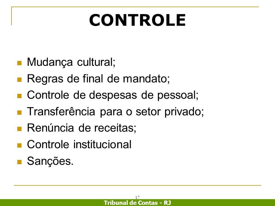 Tribunal de Contas - RJ 17 CONTROLE Mudança cultural; Regras de final de mandato; Controle de despesas de pessoal; Transferência para o setor privado;