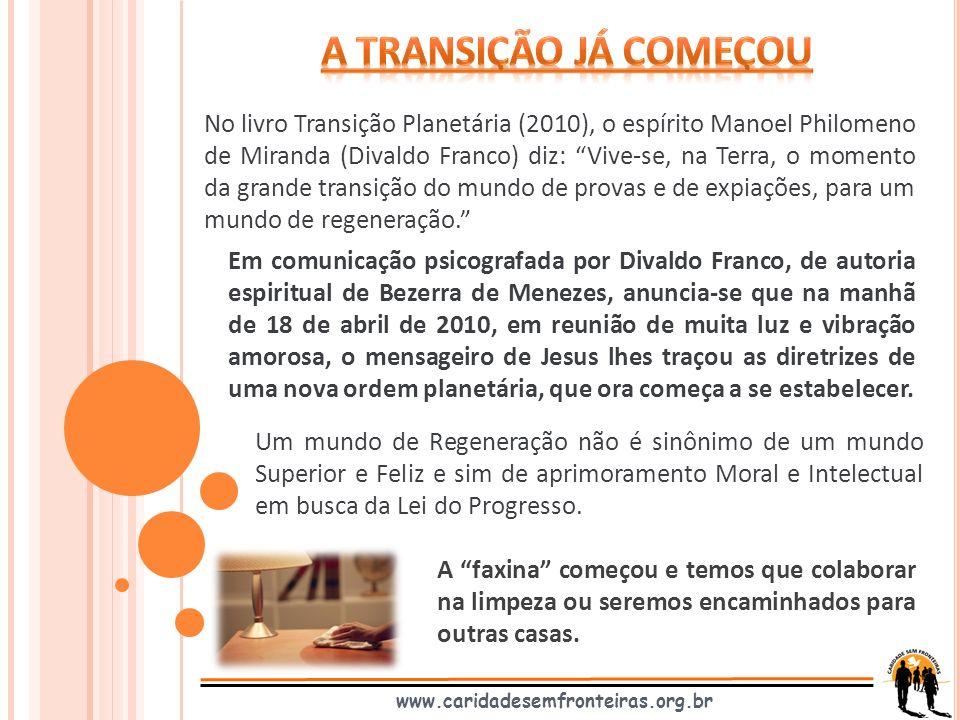 www.caridadesemfronteiras.org.br No livro Transição Planetária (2010), o espírito Manoel Philomeno de Miranda (Divaldo Franco) diz: Vive-se, na Terra,
