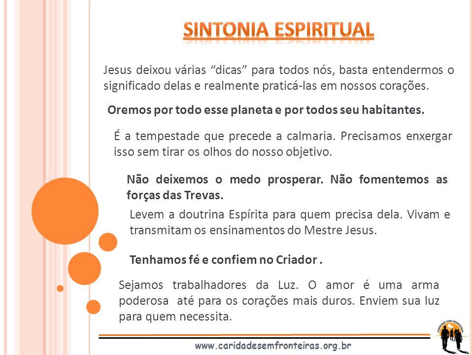 www.caridadesemfronteiras.org.br Jesus deixou várias dicas para todos nós, basta entendermos o significado delas e realmente praticá-las em nossos cor