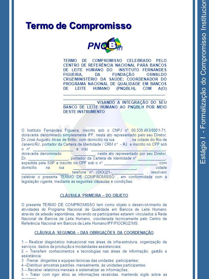 Estágio I - Formalização do Compromisso Institucional TERMO DE COMPROMISSO CELEBRADO PELO CENTRO DE REFERÊNCIA NACIONAL PARA BANCOS DE LEITE HUMANO DO