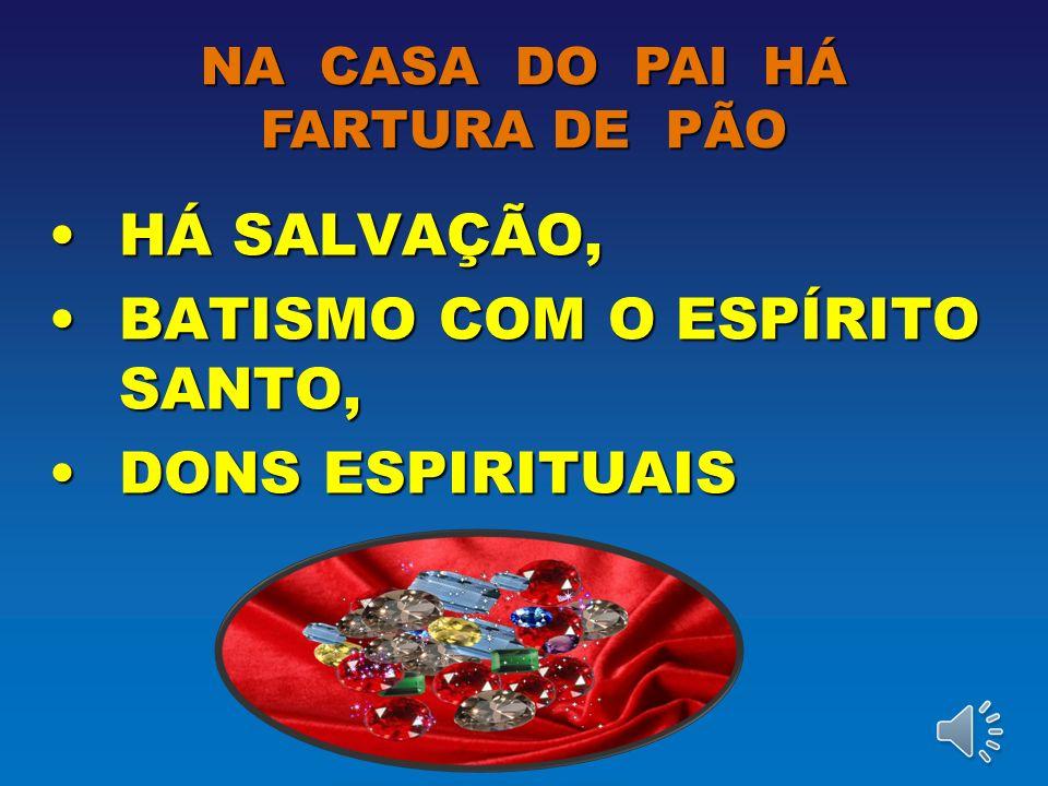 NA CASA DO PAI HÁ FARTURA DE PÃO