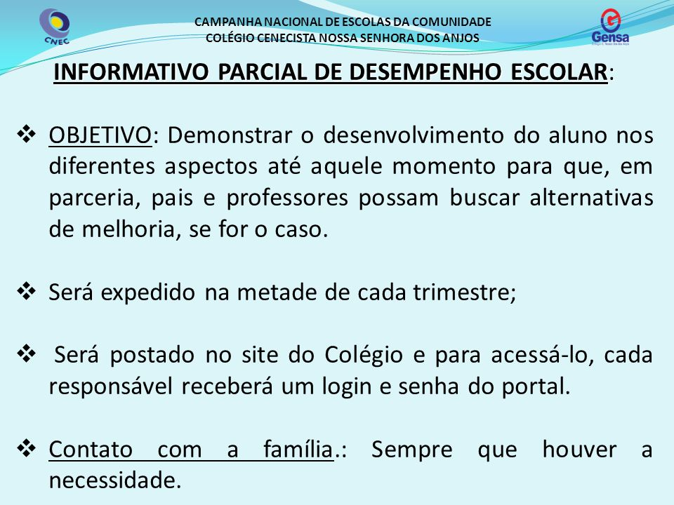 CAMPANHA NACIONAL DE ESCOLAS DA COMUNIDADE COLÉGIO CENECISTA NOSSA SENHORA DOS ANJOS INFORMATIVO PARCIAL DE DESEMPENHO ESCOLAR: OBJETIVO: Demonstrar o