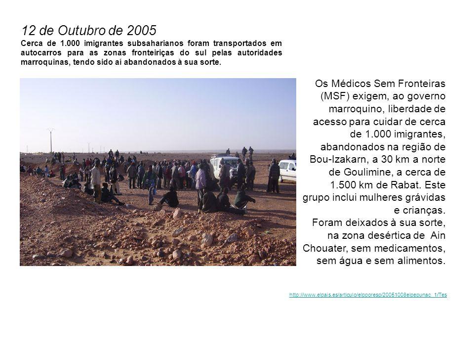 12 de Outubro de 2005 Cerca de 1.000 imigrantes subsaharianos foram transportados em autocarros para as zonas fronteiriças do sul pelas autoridades marroquinas, tendo sido aí abandonados à sua sorte.