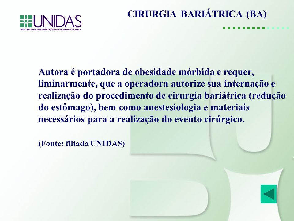 CIRURGIA BARIÁTRICA (BA) Autora é portadora de obesidade mórbida e requer, liminarmente, que a operadora autorize sua internação e realização do proce
