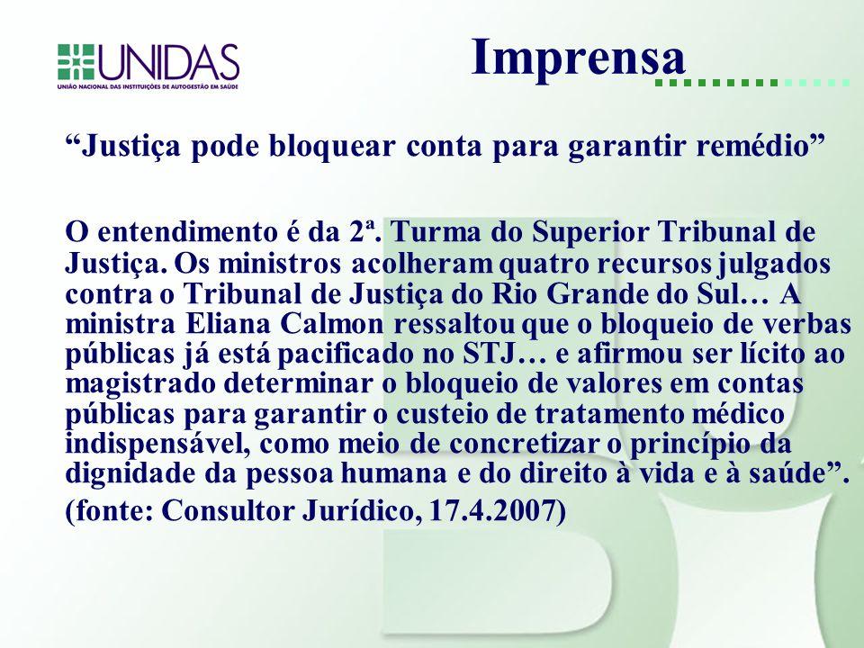 Imprensa Justiça pode bloquear conta para garantir remédio O entendimento é da 2ª. Turma do Superior Tribunal de Justiça. Os ministros acolheram quatr