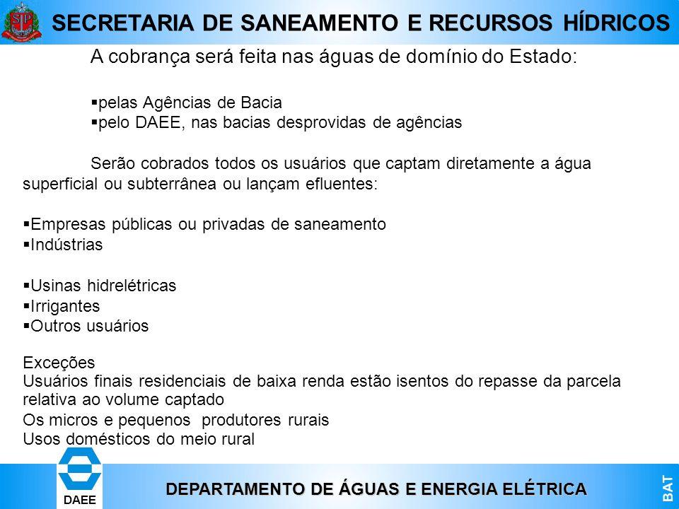 DEPARTAMENTO DE ÁGUAS E ENERGIA ELÉTRICA BAT DAEE SECRETARIA DE SANEAMENTO E RECURSOS HÍDRICOS A cobrança será feita nas águas de domínio do Estado: p