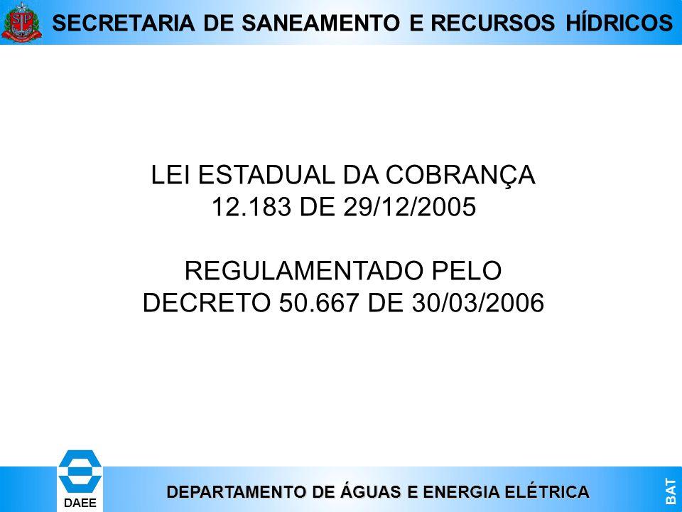 DEPARTAMENTO DE ÁGUAS E ENERGIA ELÉTRICA BAT DAEE SECRETARIA DE SANEAMENTO E RECURSOS HÍDRICOS LEI ESTADUAL DA COBRANÇA 12.183 DE 29/12/2005 REGULAMEN