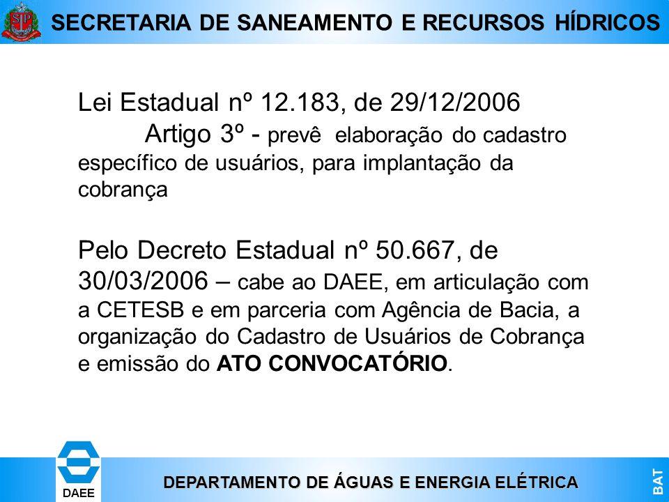 DEPARTAMENTO DE ÁGUAS E ENERGIA ELÉTRICA BAT DAEE SECRETARIA DE SANEAMENTO E RECURSOS HÍDRICOS Lei Estadual nº 12.183, de 29/12/2006 Artigo 3º - prevê