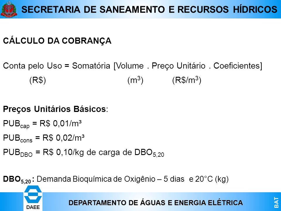 DEPARTAMENTO DE ÁGUAS E ENERGIA ELÉTRICA BAT DAEE SECRETARIA DE SANEAMENTO E RECURSOS HÍDRICOS CÁLCULO DA COBRANÇA Conta pelo Uso = Somatória [Volume.