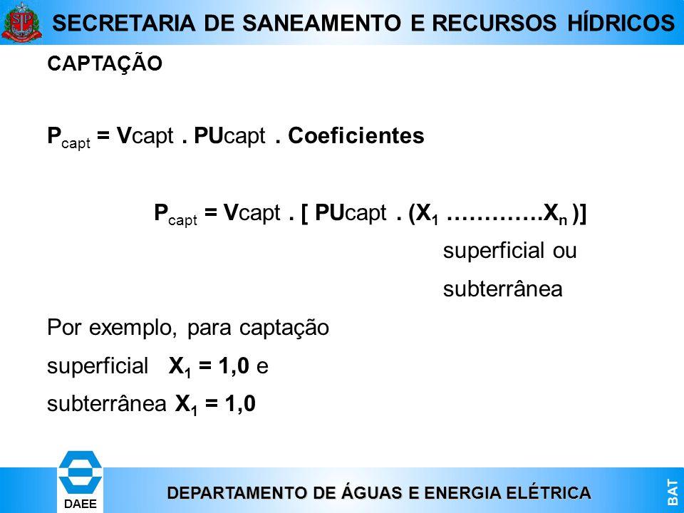 DEPARTAMENTO DE ÁGUAS E ENERGIA ELÉTRICA BAT DAEE SECRETARIA DE SANEAMENTO E RECURSOS HÍDRICOS CAPTAÇÃO P capt = Vcapt. PUcapt. Coeficientes P capt =
