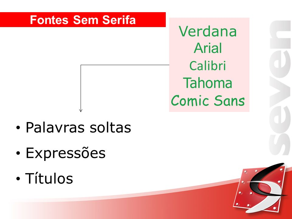 Fontes Sem Serifa Verdana Arial Calibri Tahoma Comic Sans Palavras soltas Expressões Títulos