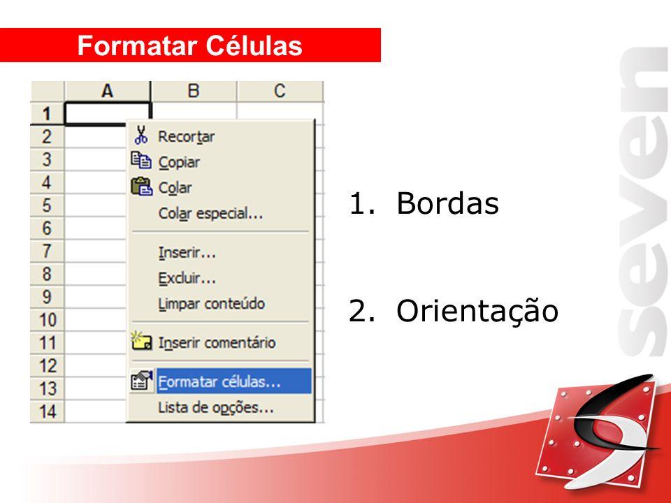 Formatar Células 1. Bordas 2. Orientação