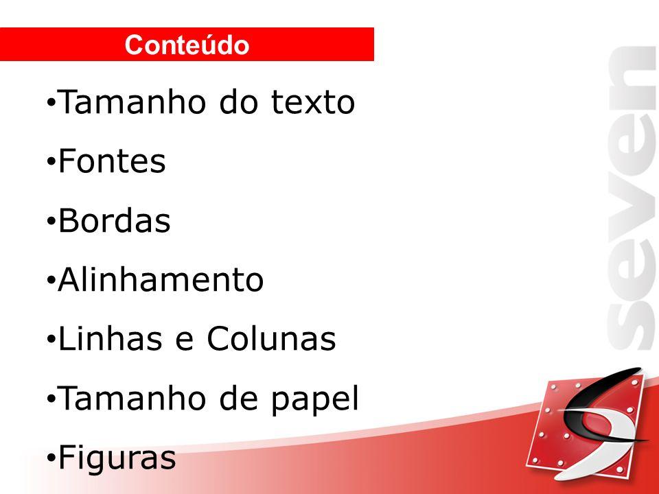 Conteúdo Tamanho do texto Fontes Bordas Alinhamento Linhas e Colunas Tamanho de papel Figuras