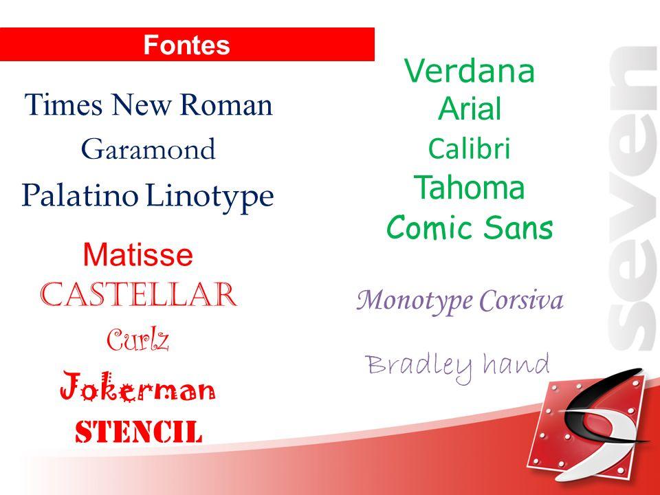 Verdana Arial Calibri Tahoma Comic Sans Monotype Corsiva Bradley hand Times New Roman Garamond Palatino Linotype Matisse Castellar Curlz Jokerman Sten