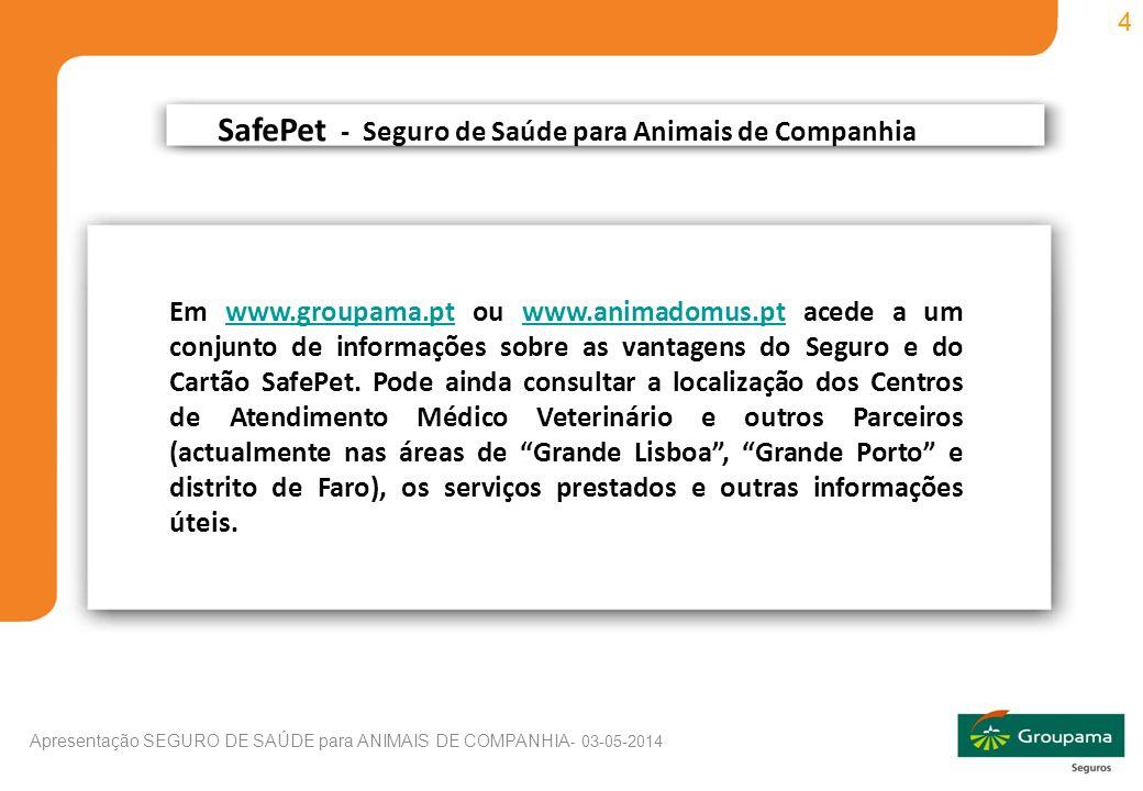 4 Apresentação SEGURO DE SAÚDE para ANIMAIS DE COMPANHIA - 03-05-2014 Em www.groupama.pt ou www.animadomus.pt acede a um conjunto de informações sobre as vantagens do Seguro e do Cartão SafePet.