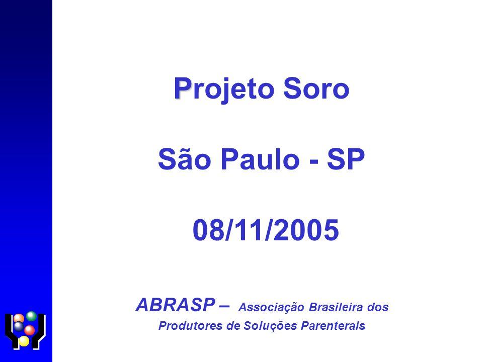P Projeto Soro São Paulo - SP 08/11/2005 ABRASP – Associação Brasileira dos Produtores de Soluções Parenterais