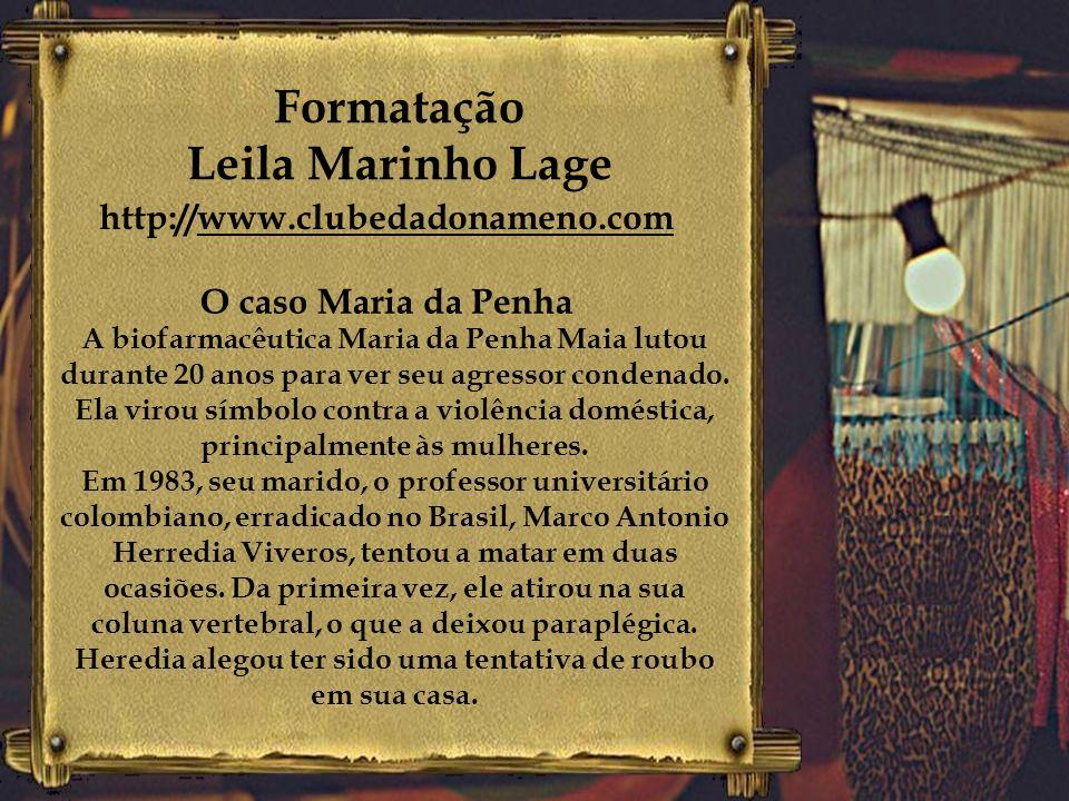 Formatação Leila Marinho Lage http://www.clubedadonameno.com A Lei Maria da Penha altera o Código Penal brasileiro e possibilita que agressores de mul