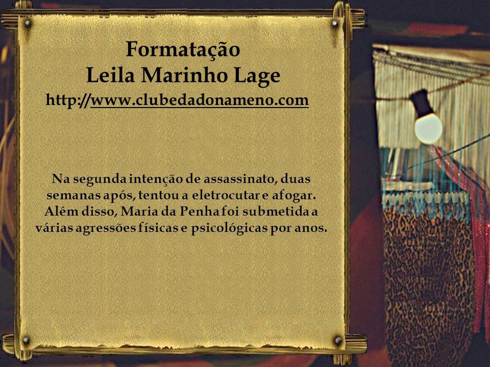 Formatação Leila Marinho Lage http://www.clubedadonameno.com A biofarmacêutica Maria da Penha Maia lutou durante 20 anos para ver seu agressor condena