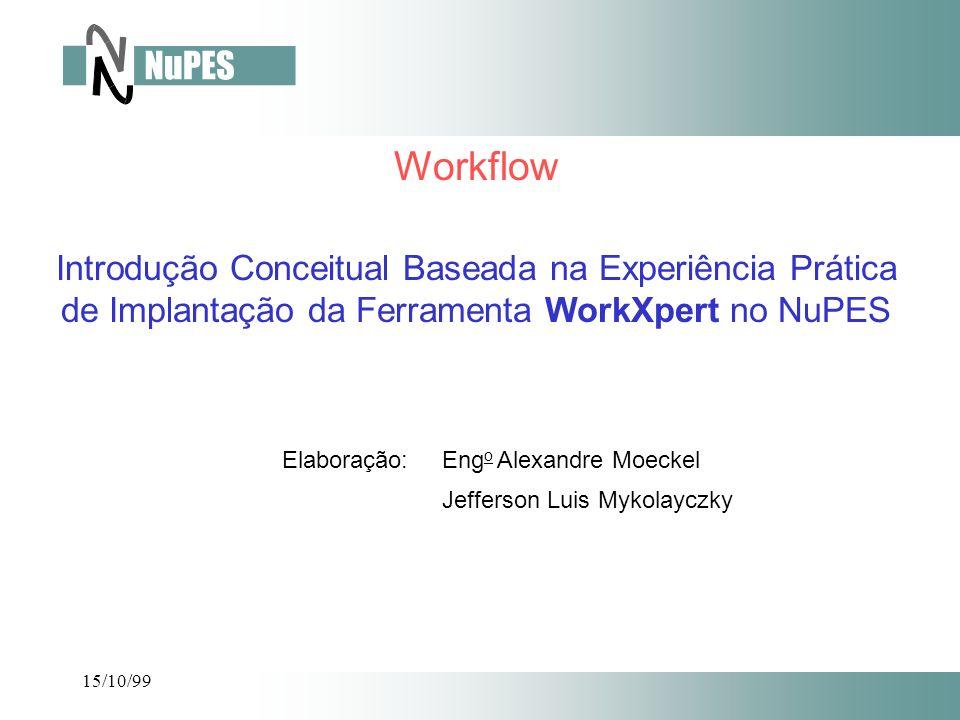 15/10/99 - XpertBuilder: criação de workflows (1 licença na faraday) - FlowXpert: execução de workflows (11 licenças na faraday + 20 na newton) - ProjectXpert: administração de workflows (1 licença na faraday + 20 na newton) FERRAMENTAS QUE COMPÕEM O PACOTE WORKXPERT