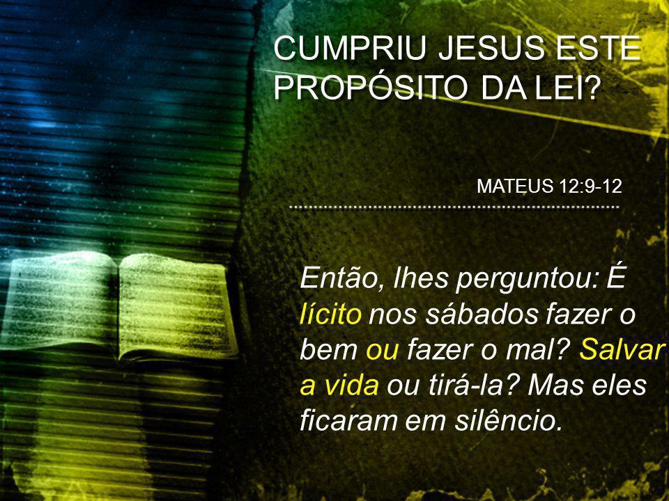 CUMPRIU JESUS ESTE PROPÓSITO DA LEI.