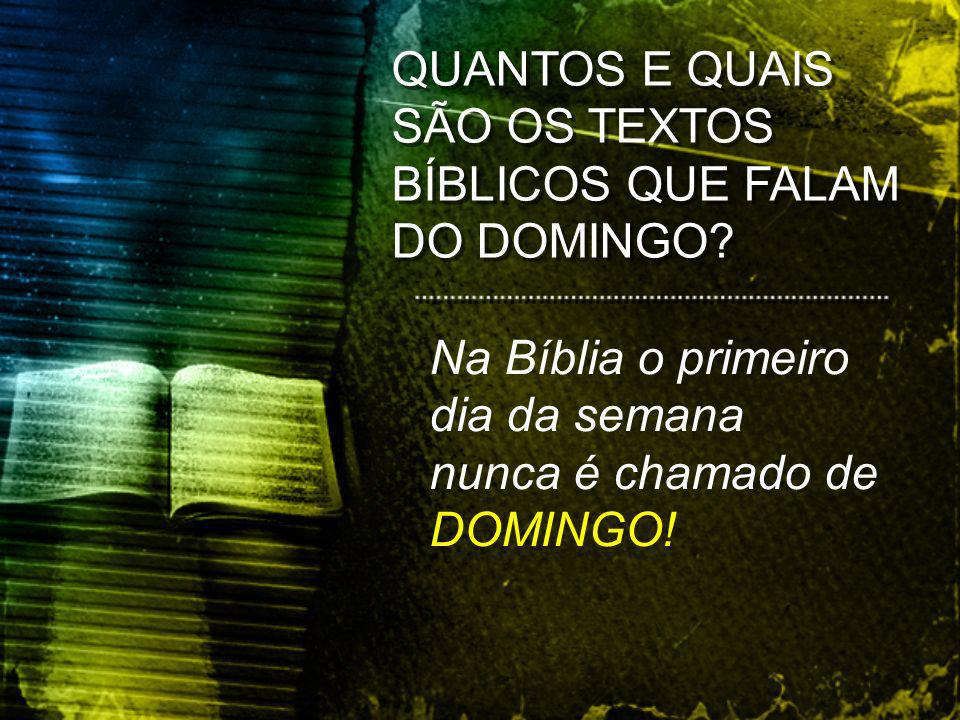 Na Bíblia o primeiro dia da semana nunca é chamado de DOMINGO!