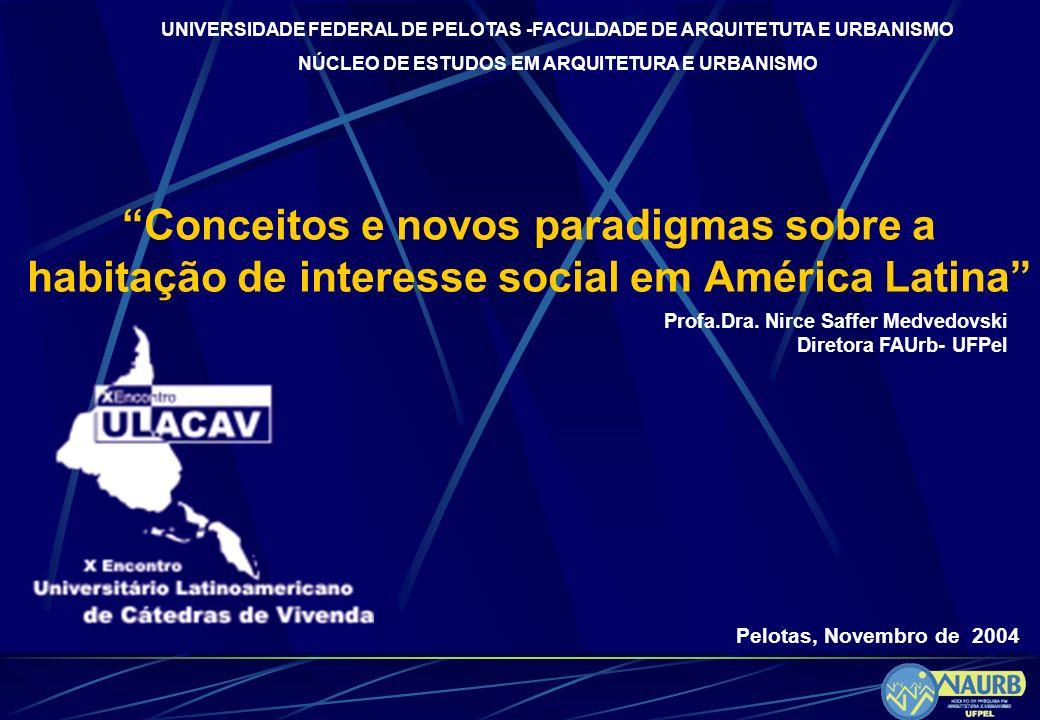 Conceitos e novos paradigmas sobre a habitação de interesse social em América Latina Profa.Dra. Nirce Saffer Medvedovski Diretora FAUrb- UFPel Pelotas