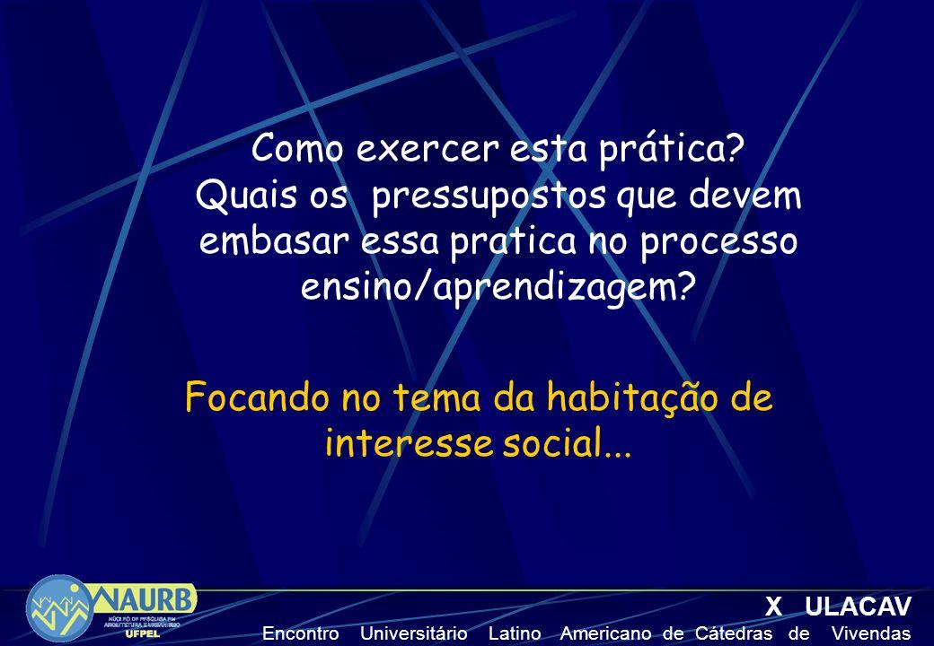 Como exercer esta prática? Quais os pressupostos que devem embasar essa pratica no processo ensino/aprendizagem? X ULACAV Encontro Universitário Latin