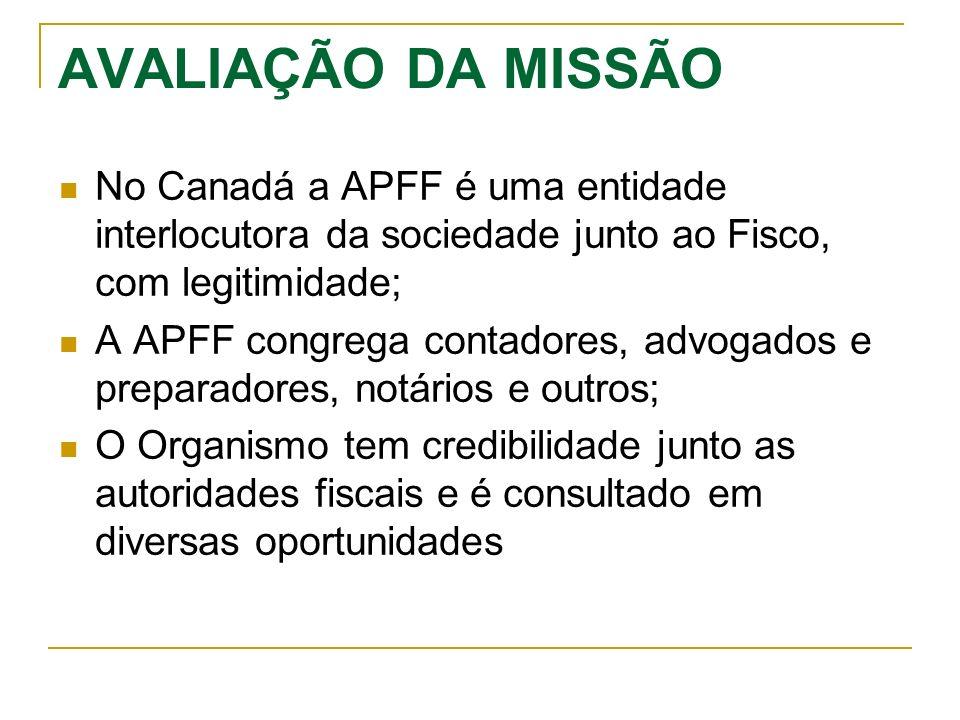 AVALIAÇÃO DA MISSÃO No Canadá a APFF é uma entidade interlocutora da sociedade junto ao Fisco, com legitimidade; A APFF congrega contadores, advogados