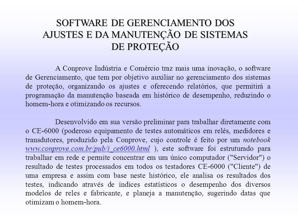 SOFTWARE DE GERENCIAMENTO DOS AJUSTES E DA MANUTENÇÃO DE SISTEMAS DE PROTEÇÃO A Conprove Indústria e Comércio traz mais uma inovação, o software de Ge