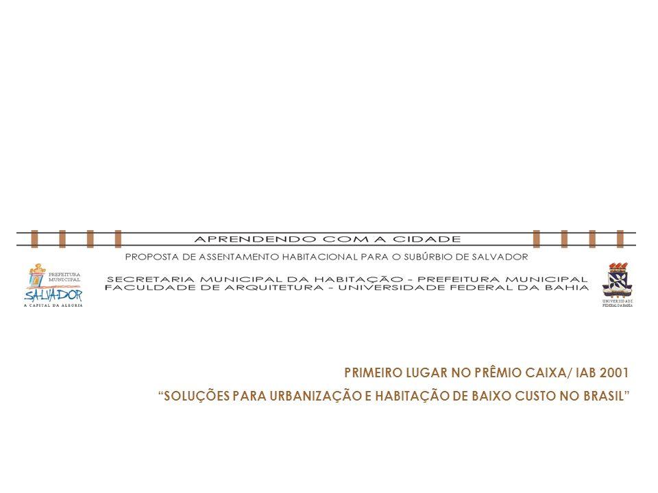 PRIMEIRO LUGAR NO PRÊMIO CAIXA/ IAB 2001 SOLUÇÕES PARA URBANIZAÇÃO E HABITAÇÃO DE BAIXO CUSTO NO BRASIL