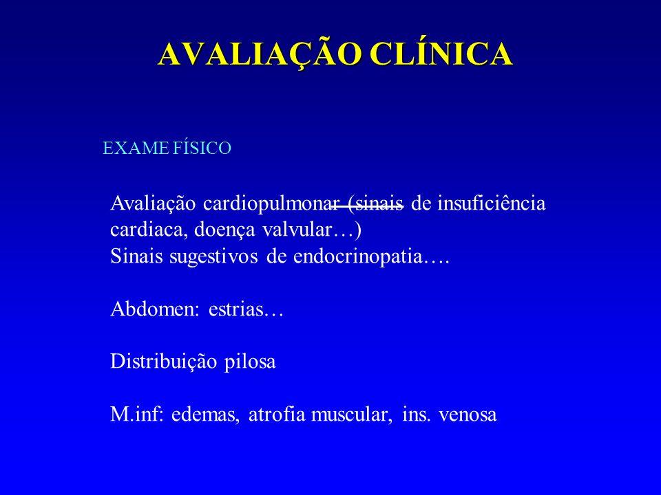 AVALIAÇÃO CLÍNICA EXAME FÍSICO Avaliação cardiopulmonar (sinais de insuficiência cardiaca, doença valvular…) Sinais sugestivos de endocrinopatia…. Abd