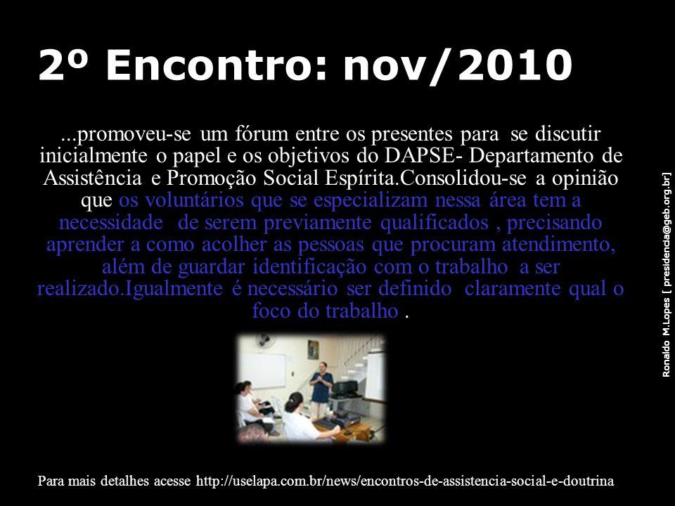 Ronaldo M.Lopes [ presidencia@geb.org.br] 2º Encontro: nov/2010...promoveu-se um fórum entre os presentes para se discutir inicialmente o papel e os o