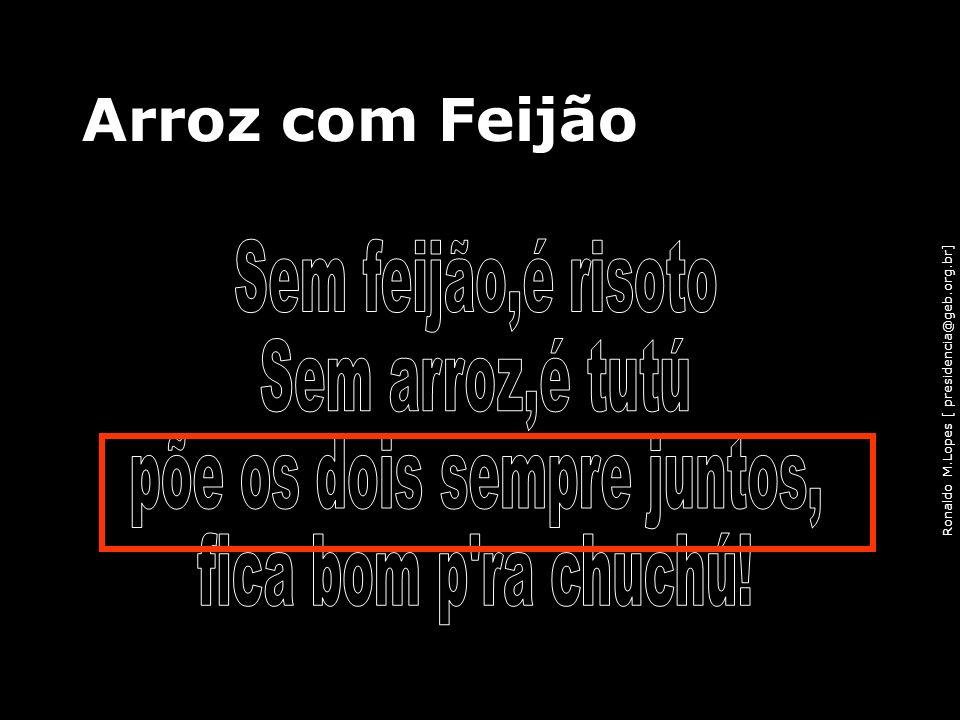Ronaldo M.Lopes [ presidencia@geb.org.br] Arroz com Feijão 104