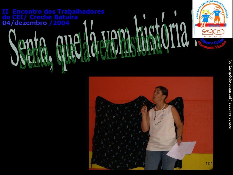 Ronaldo M.Lopes [ presidencia@geb.org.br] II Encontro dos Trabalhadores do CEI/ Creche Batuíra 04/dezembro /2004 106