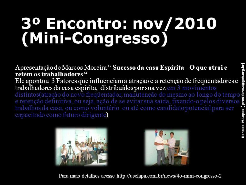 Ronaldo M.Lopes [ presidencia@geb.org.br] Apresentação de Marcos Moreira Sucesso da casa Espírita -O que atrai e retém os trabalhadores Ele apontou 3