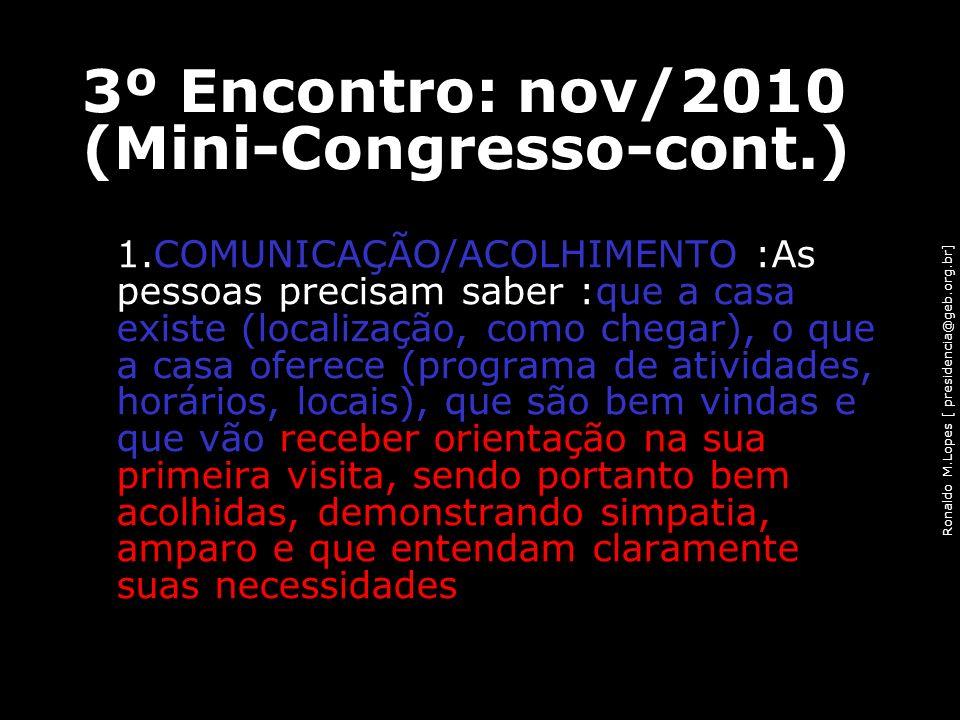 Ronaldo M.Lopes [ presidencia@geb.org.br] 1.COMUNICAÇÃO/ACOLHIMENTO :As pessoas precisam saber :que a casa existe (localização, como chegar), o que a