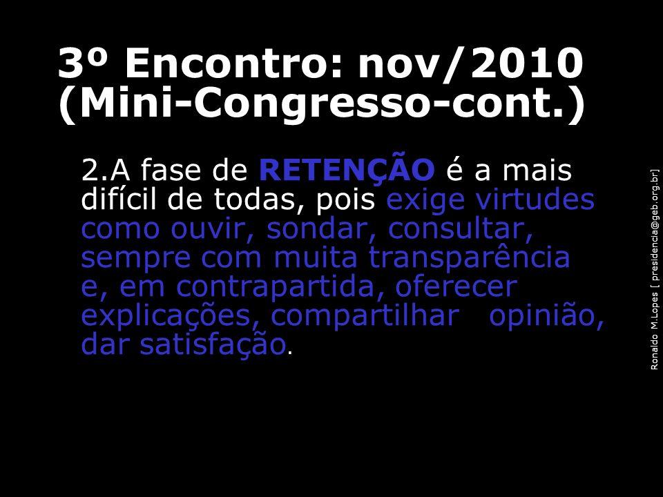 Ronaldo M.Lopes [ presidencia@geb.org.br] 2.A fase de RETENÇÃO é a mais difícil de todas, pois exige virtudes como ouvir, sondar, consultar, sempre co