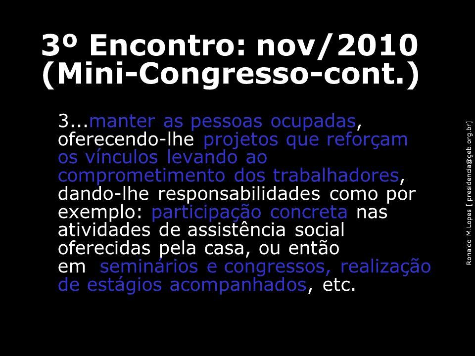 Ronaldo M.Lopes [ presidencia@geb.org.br] 3...manter as pessoas ocupadas, oferecendo-lhe projetos que reforçam os vínculos levando ao comprometimento
