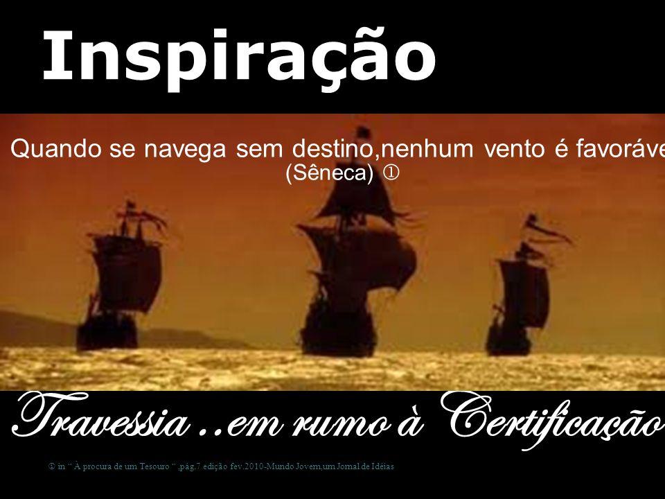 Ronaldo M.Lopes [ presidencia@geb.org.br] 30 Inspiração Travessia..em rumo à Certificação Quando se navega sem destino,nenhum vento é favorável (Sênec