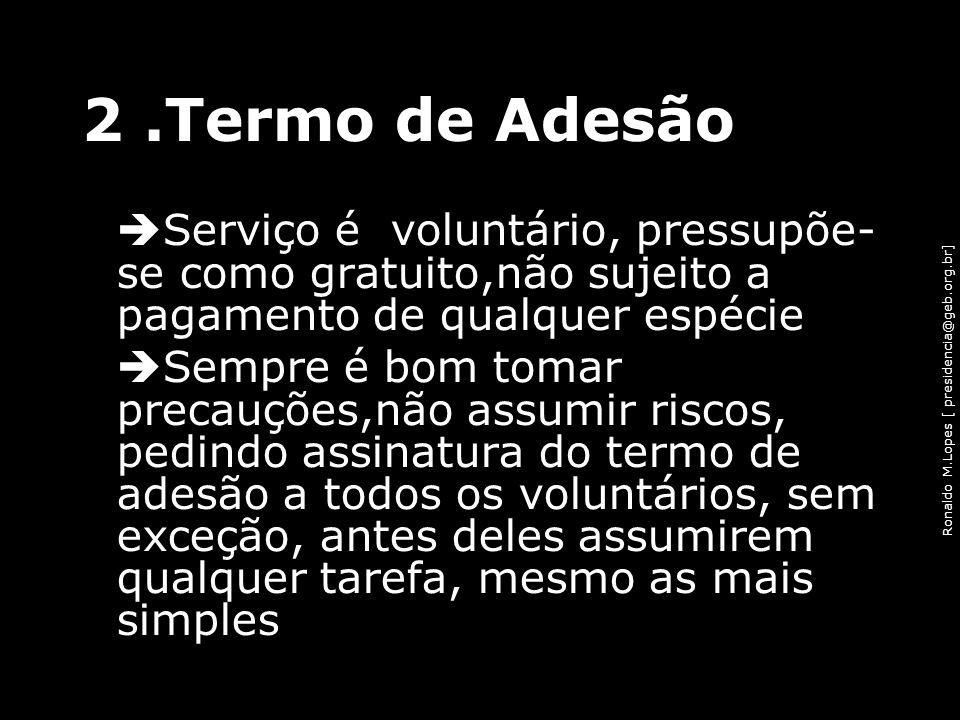 Ronaldo M.Lopes [ presidencia@geb.org.br] 2.Termo de Adesão Serviço é voluntário, pressupõe- se como gratuito,não sujeito a pagamento de qualquer espé