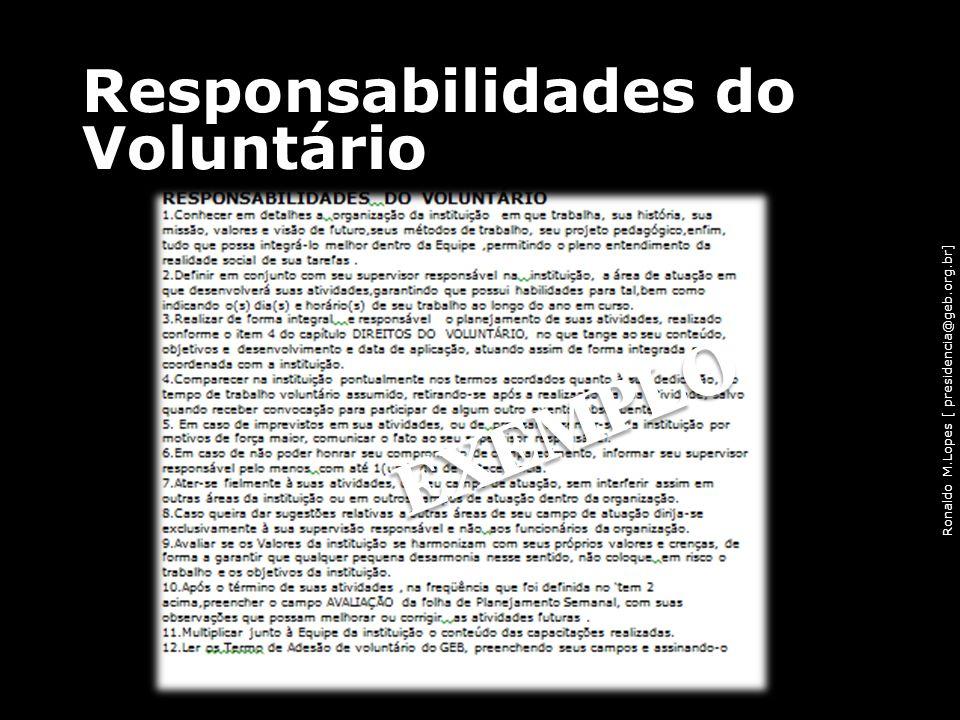 Ronaldo M.Lopes [ presidencia@geb.org.br] Responsabilidades do Voluntário 45