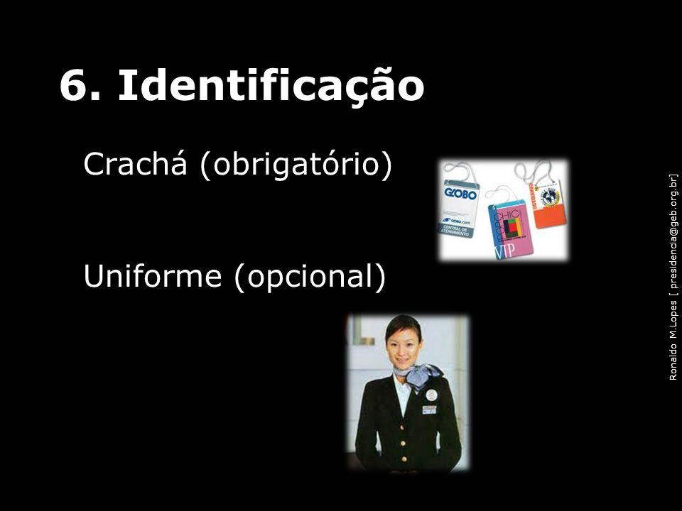 Ronaldo M.Lopes [ presidencia@geb.org.br] 6. Identificação Crachá (obrigatório) Uniforme (opcional) 57