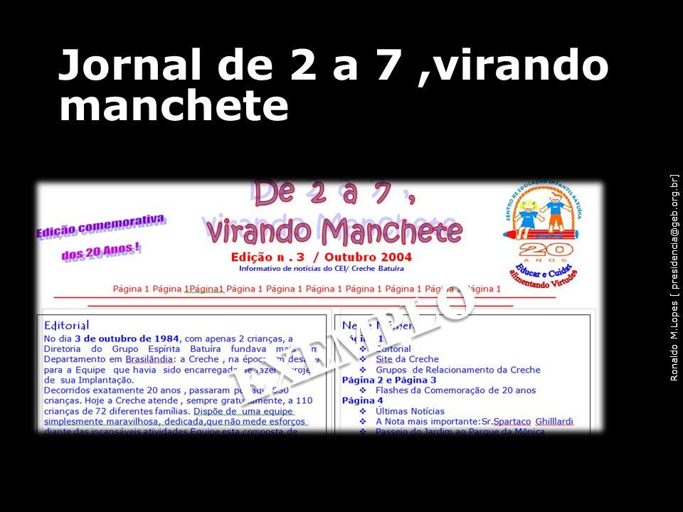 Ronaldo M.Lopes [ presidencia@geb.org.br] Jornal de 2 a 7,virando manchete 60