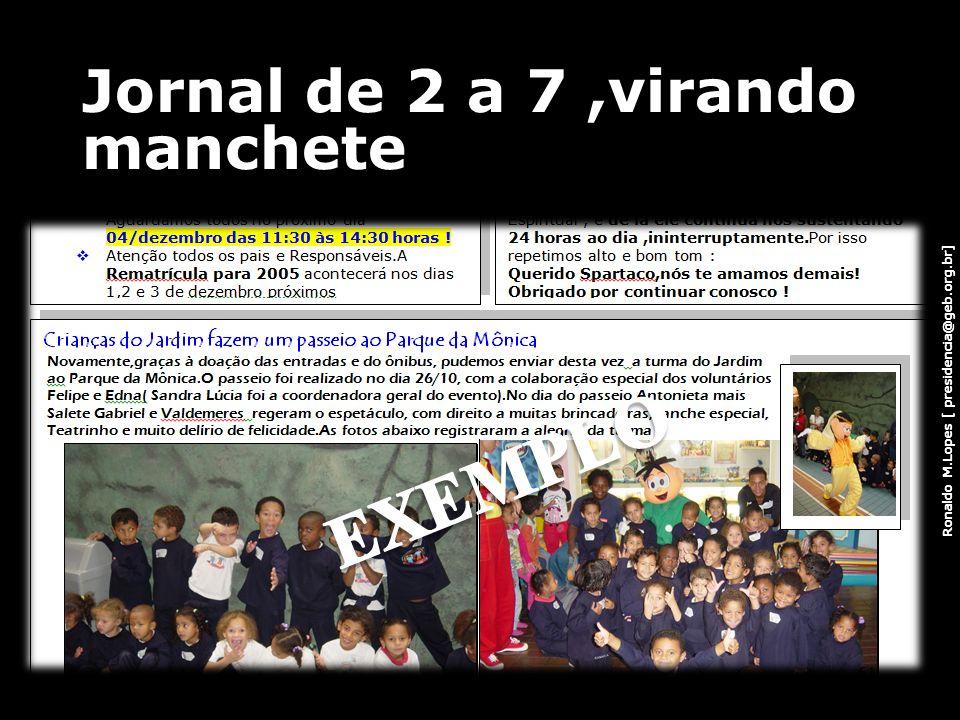 Ronaldo M.Lopes [ presidencia@geb.org.br] Jornal de 2 a 7,virando manchete 61