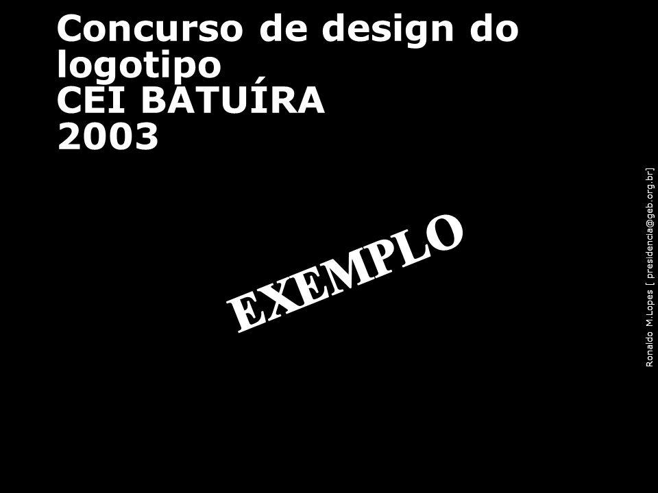 Ronaldo M.Lopes [ presidencia@geb.org.br] Concurso de design do logotipo CEI BATUÍRA 2003 Concurso de design do logotipo_2003 67