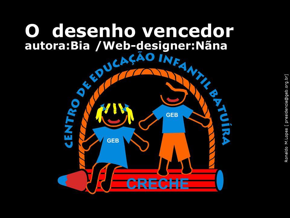 Ronaldo M.Lopes [ presidencia@geb.org.br] O desenho vencedor autora:Bia /Web-designer:Nãna 76